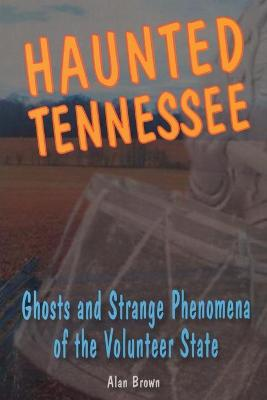 Haunted Tennessee by Alan Brown