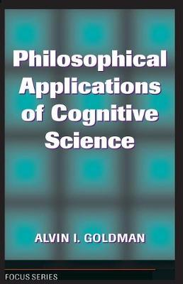 Philosophical Applications Of Cognitive Science by Alvin I. Goldman