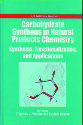 Carbohydrate Synthons in Natural Products Chemistry by Zbigiew J. Witczak