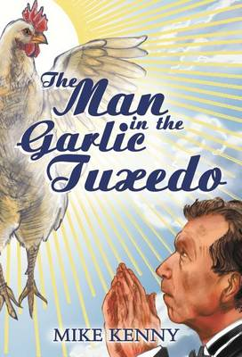 The Man in the Garlic Tuxedo by Mike Kenny