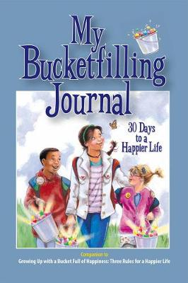 My Bucketfilling Journal: 30 Days To A Happier Life by Carol McCloud