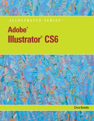 Adobe Illustrator Cs6 Illustrated with Online Creative Cloud Updates by Chris Botello