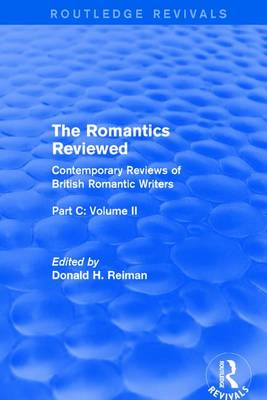 The Romantics Reviewed : Shelley, Keats and London Radical Writers Part C, Volume II by Donald H. Reiman