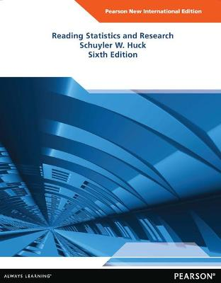 Reading Statistics and Research: Pearson New International Edition by Schuyler W. Huck