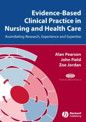 Evidence-based Clinical Practice in Nursing and   Healthcare by Alan Pearson