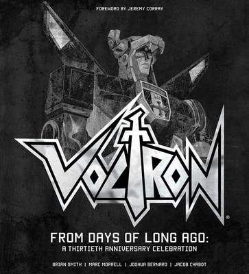Voltron: From Days of Long Ago: A Thirtieth Anniversary Celebration by Brian Smith