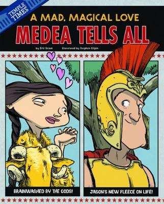 Medea Tells All by ,Eric Braun
