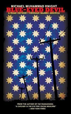 Blue-Eyed Devil: A Road Odyssey Through Islamic America by Michael Muhammad Knight