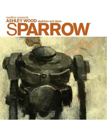 Sparrow Volume 0 Ashley Wood Sketches And Ideas by Ashley Wood