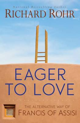 Eager to Love by Father Richard Rohr