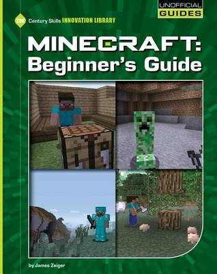 Minecraft Beginner's Guide ( 21st Century Skills Innovation Library: Unofficial Guides) by James Zeiger