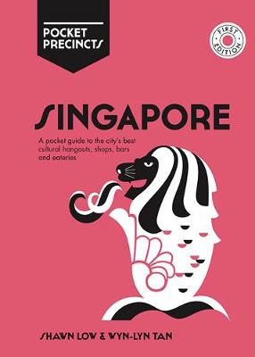 Singapore Pocket Precincts: A Pocket Guide to the City's Best Cultural Hangouts, Shops, Bars and Eateries by Shawn Low