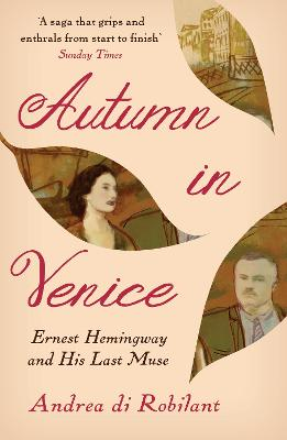 Autumn in Venice: Ernest Hemingway and His Last Muse book