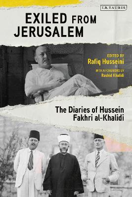 Exiled from Jerusalem: The Diaries of Hussein Fakhri al-Khalidi by Rashid Khalidi