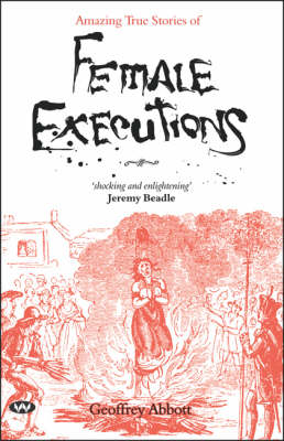 Amazing True Stories of Female Executions by Geoffrey Abbott
