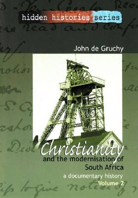 Christianity and the Modernisation of South Africa, 1867-1936 v. 2 by John W. De Gruchy