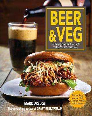 Beer and Veg: Combining Great Craft Beer with Vegetarian and Vegan Food book