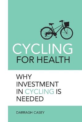 Cycling for Health: Why Investment in Cycling is Needed by Darragh Casey