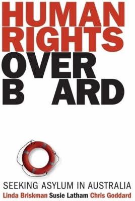 Human Rights Overboard: Seeking Asylum in Australia by Chris Goddard