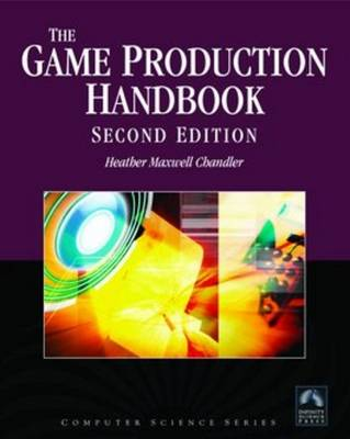 The Game Production Handbook, Second Edition by Heather Maxwell Chandler