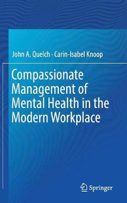 Compassionate Management of Mental Health in the Modern Workplace by John A. Quelch