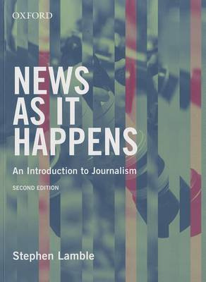 News as it Happens: An Introduction to Journalism by Stephen Lamble