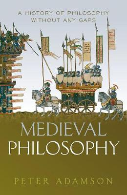 Medieval Philosophy: A history of philosophy without any gaps, Volume 4 by Peter Adamson