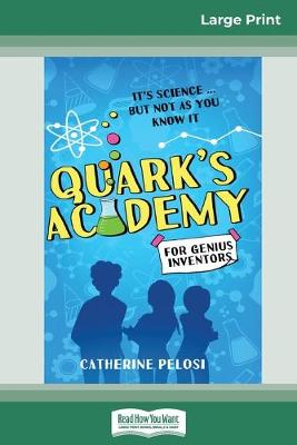 Quark's Academy: It's science a ] but not as you know it (16pt Large Print Edition) by Catherine Pelosi