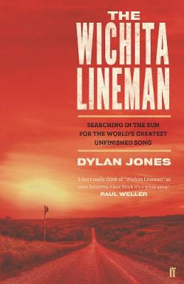 The Wichita Lineman: Searching in the Sun for the World's Greatest Unfinished Song by Dylan  Jones