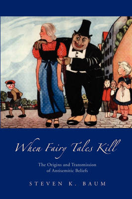 When Fairy Tales Kill: The Origins and Transmission of Antisemitic Beliefs by Steven K. Baum