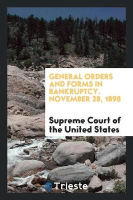General Orders and Forms in Bankruptcy. November 28, 1898 by Supreme Court of the United States