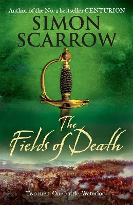 The Fields of Death (Wellington and Napoleon 4) by Simon Scarrow