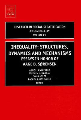 Inequality: Structures, Dynamics and Mechanisms by Arne L. Kalleberg