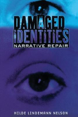 Damaged Identities, Narrative Repair by Hilde Lindemann Nelson