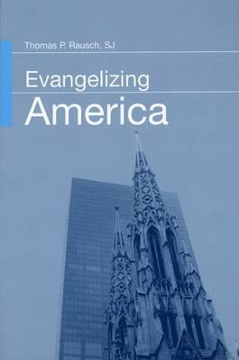 Evangelizing America by Thomas P. Rausch, SJ