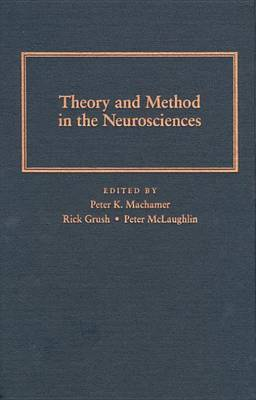 Theory and Method in the Neurosciences by Peter Machamer