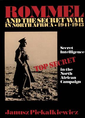 Rommel and the Secret War in North Africa by Janusz Piekalkiewicz