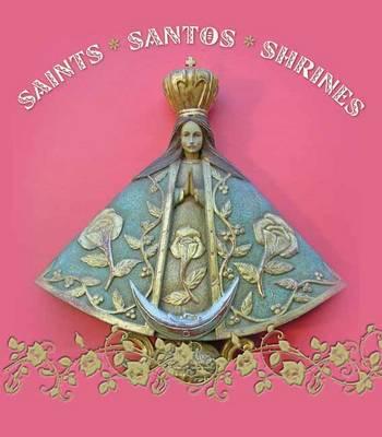 Saints Santos Shrines by John Annerino