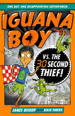 Iguana Boy Saves the World In 30 Seconds or Less! by James Bishop