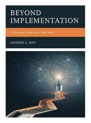 Beyond Implementation: A Planning Guide and Grade Book by Andrea L. Ray