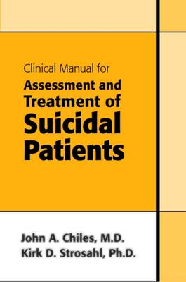 Clinical Manual for Assessment and Treatment of Suicidal Patients by John A. Chiles