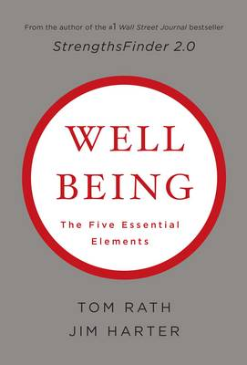 Wellbeing: The Five Essential Elements by Tom Rath