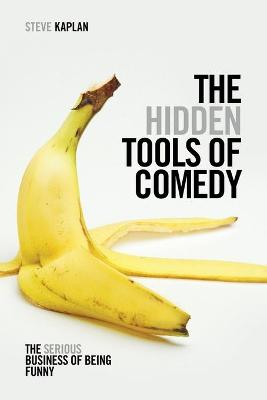 The Hidden Tools of Comedy by Steve Kaplan