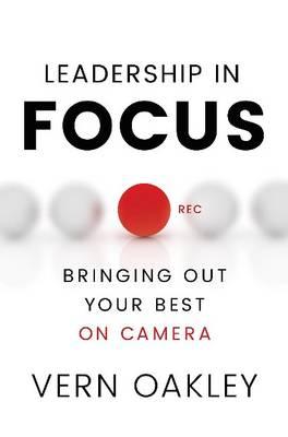 Leadership in Focus by Vern Oakley
