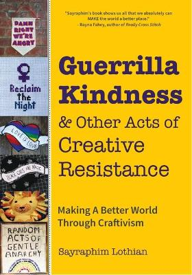 Guerrilla Kindness and Other Acts of Creative Resistance by Sayraphim  Lothian