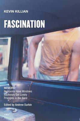 Fascination: Memoirs by Kevin Killian
