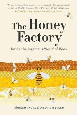 The Honey Factory: Inside the Ingenious World of Bees by Jurgen Tautz