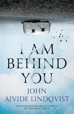 I Am Behind You by John Ajvide Lindqvist