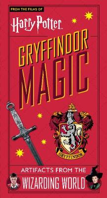Harry Potter: Gryffindor Magic - Artifacts from the Wizarding World: Gryffindor Magic - Artifacts from the Wizarding World book