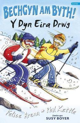 Cyfres Bechgyn am Byth!: Y Dyn Eira Drwg by Felice Arena